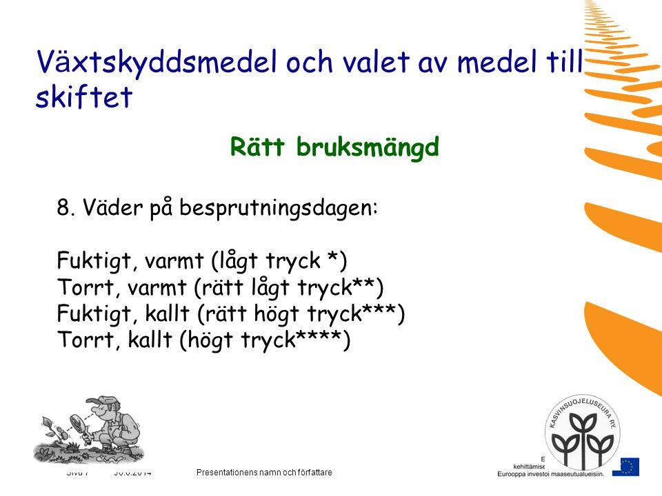 Presentationens namn och författareSivu 7 30.6.2014 V ä xtskyddsmedel och valet av medel till skiftet Rätt bruksmängd 8.