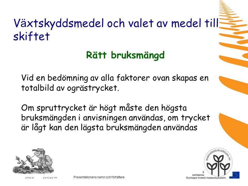Presentationens namn och författareSivu 8 30.6.2014 V ä xtskyddsmedel och valet av medel till skiftet Rätt bruksmängd Vid en bedömning av alla faktorer ovan skapas en totalbild av ogrästrycket.