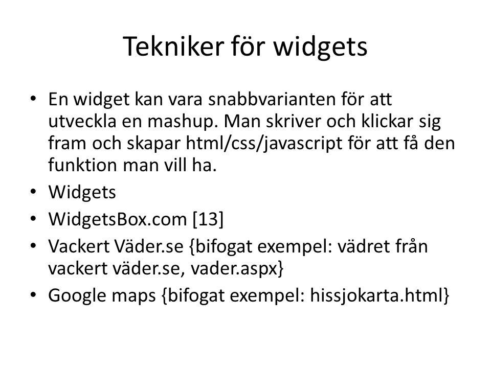 Tekniker för widgets • En widget kan vara snabbvarianten för att utveckla en mashup.
