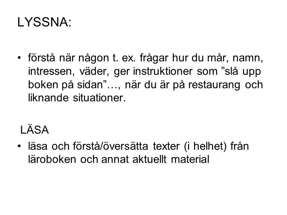 LYSSNA: •förstå när någon t.ex.
