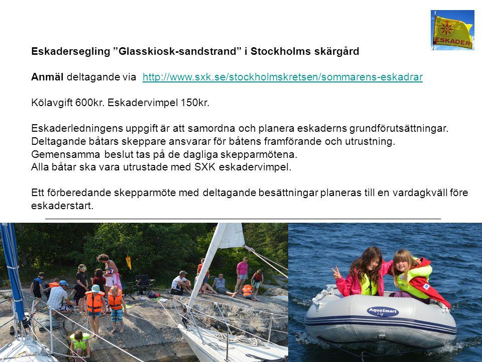 10 Eskadersegling Glasskiosk-sandstrand i Stockholms skärgård Anmäl deltagande via http://www.sxk.se/stockholmskretsen/sommarens-eskadrarhttp://www.sxk.se/stockholmskretsen/sommarens-eskadrar Kölavgift 600kr.