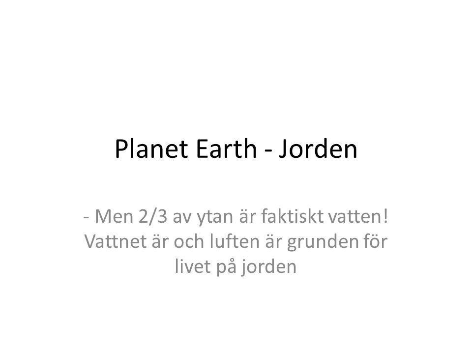 Jorden • 7 kontinenter • EN dominerande art: Homo Sapiens (6 miljarder!)