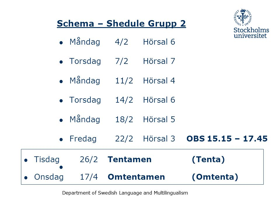 Department of Swedish Language and Multilingualism Schema – Shedule Grupp 2 ● Måndag 4/2Hörsal 6 ● Torsdag 7/2Hörsal 7 ● Måndag 11/2Hörsal 4 ● Torsdag