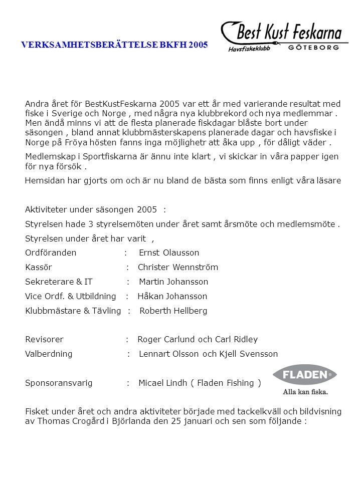 VERKSAMHETSBERÄTTELSE BKFH 2005 Andra året för BestKustFeskarna 2005 var ett år med varierande resultat med fiske i Sverige och Norge, med några nya klubbrekord och nya medlemmar.