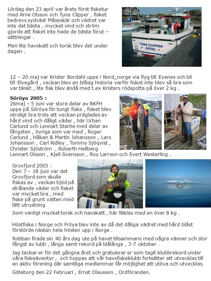 Lördag den 23 april var årets först fisketur med Arne Olsson och Tuna Clipper, fisket bedrevs sydväst Måseskär och vädret var inte det bästa, mycket vind och ström gjorde att fisket inte hade de bästa förut – sättningar.