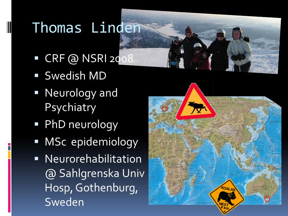 Thomas Linden  CRF @ NSRI 2008  Swedish MD  Neurology and Psychiatry  PhD neurology  MSc epidemiology  Neurorehabilitation @ Sahlgrenska Univ Ho