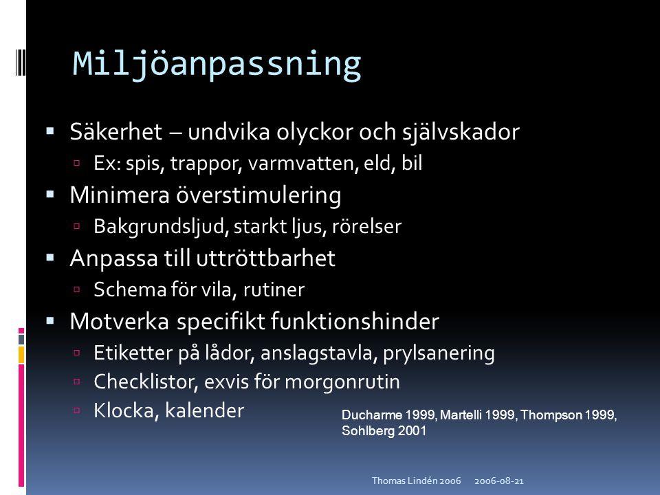 2006-08-21Thomas Lindén 2006 Miljöanpassning  Säkerhet – undvika olyckor och självskador  Ex: spis, trappor, varmvatten, eld, bil  Minimera översti