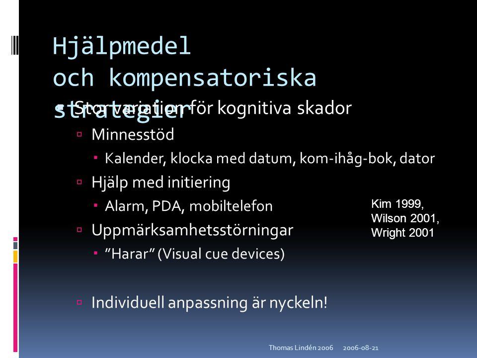 2006-08-21Thomas Lindén 2006 Hjälpmedel och kompensatoriska strategier  Stor variation för kognitiva skador  Minnesstöd  Kalender, klocka med datum