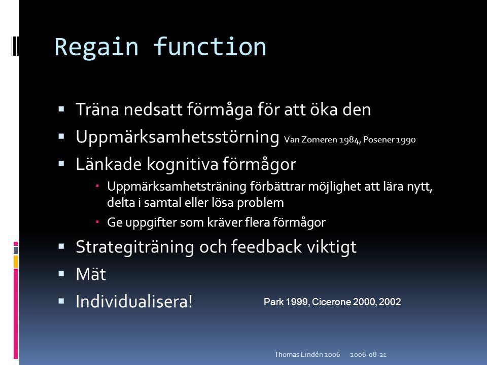 2006-08-21Thomas Lindén 2006 Regain function  Träna nedsatt förmåga för att öka den  Uppmärksamhetsstörning Van Zomeren 1984, Posener 1990  Länkade