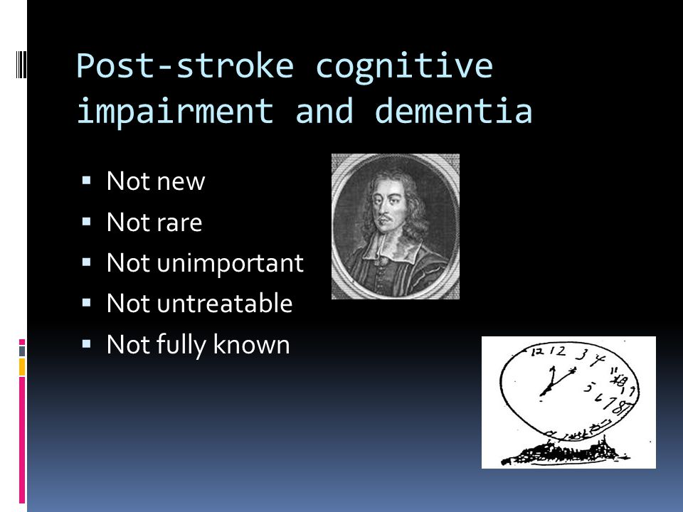 Post-stroke cognitive impairment and dementia  Not new  Not rare  Not unimportant  Not untreatable  Not fully known