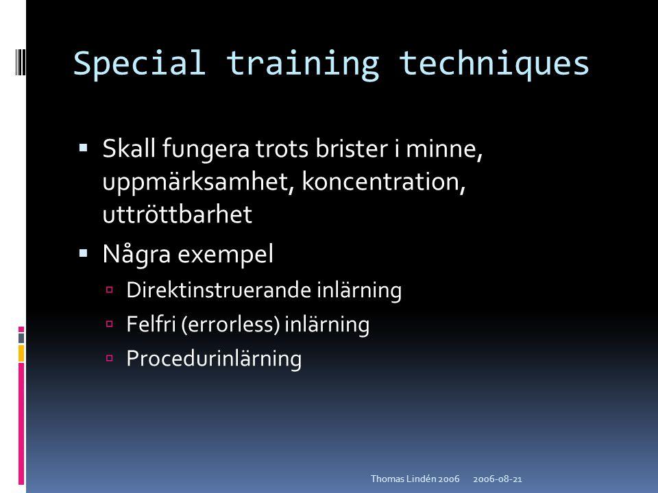 2006-08-21Thomas Lindén 2006 Special training techniques  Skall fungera trots brister i minne, uppmärksamhet, koncentration, uttröttbarhet  Några ex