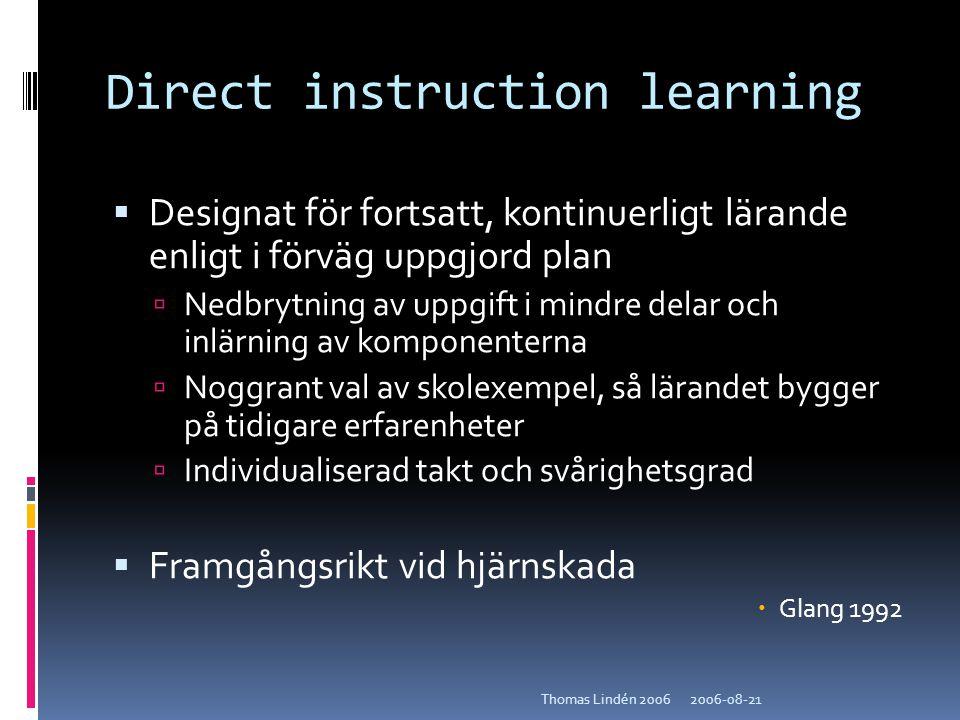 2006-08-21Thomas Lindén 2006 Direct instruction learning  Designat för fortsatt, kontinuerligt lärande enligt i förväg uppgjord plan  Nedbrytning av