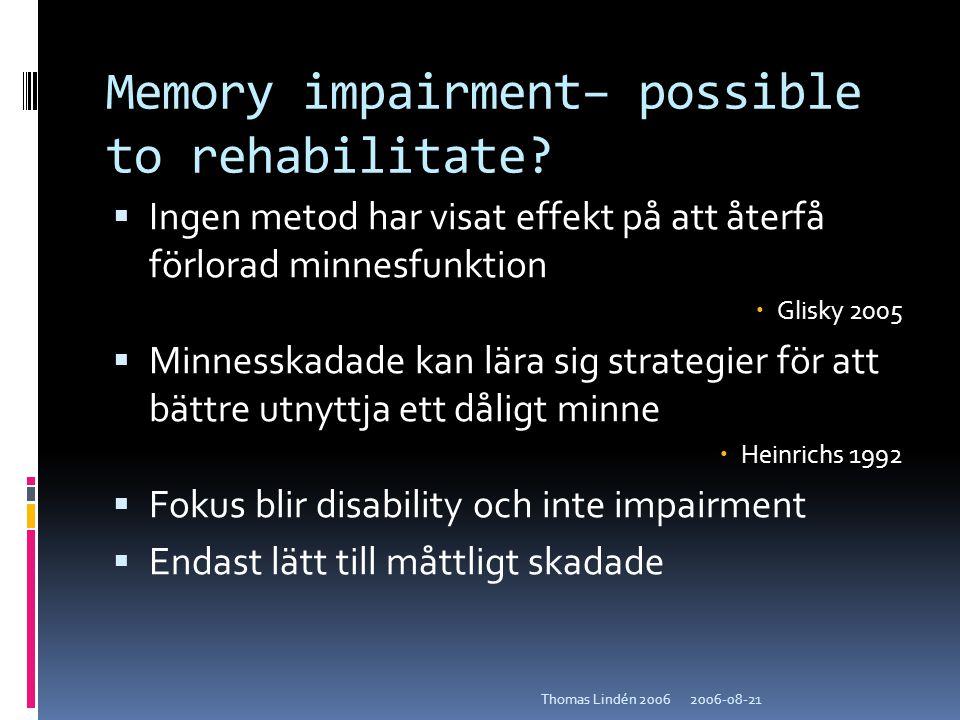 2006-08-21Thomas Lindén 2006 Memory impairment– possible to rehabilitate?  Ingen metod har visat effekt på att återfå förlorad minnesfunktion  Glisk