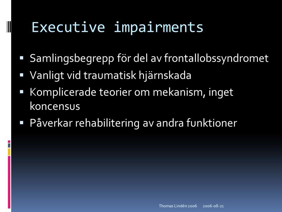 2006-08-21Thomas Lindén 2006 Executive impairments  Samlingsbegrepp för del av frontallobssyndromet  Vanligt vid traumatisk hjärnskada  Komplicerad