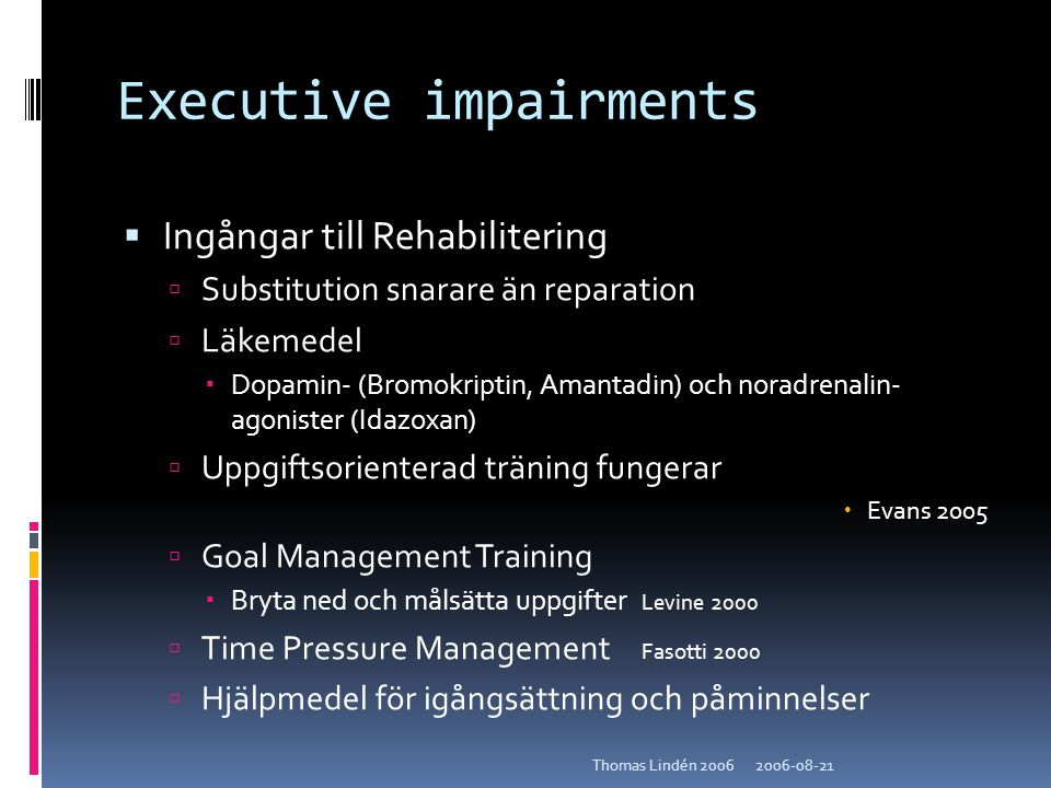 2006-08-21Thomas Lindén 2006 Executive impairments  Ingångar till Rehabilitering  Substitution snarare än reparation  Läkemedel  Dopamin- (Bromokr
