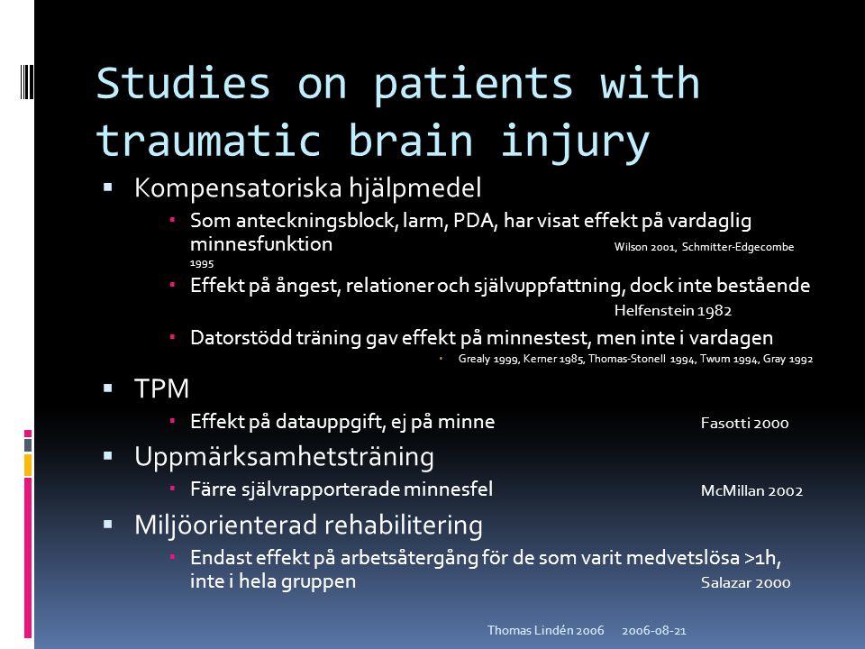 2006-08-21Thomas Lindén 2006 Studies on patients with traumatic brain injury  Kompensatoriska hjälpmedel  Som anteckningsblock, larm, PDA, har visat