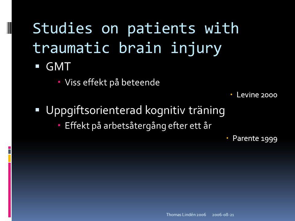 2006-08-21Thomas Lindén 2006 Studies on patients with traumatic brain injury  GMT  Viss effekt på beteende  Levine 2000  Uppgiftsorienterad kognit