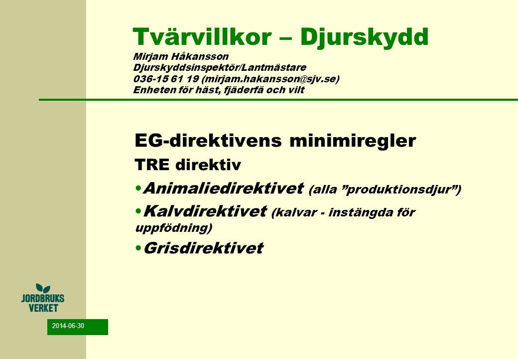 2014-06-30 Tvärvillkor – Djurskydd Mirjam Håkansson Djurskyddsinspektör/Lantmästare 036-15 61 19 (mirjam.hakansson@sjv.se) Enheten för häst, fjäderfä