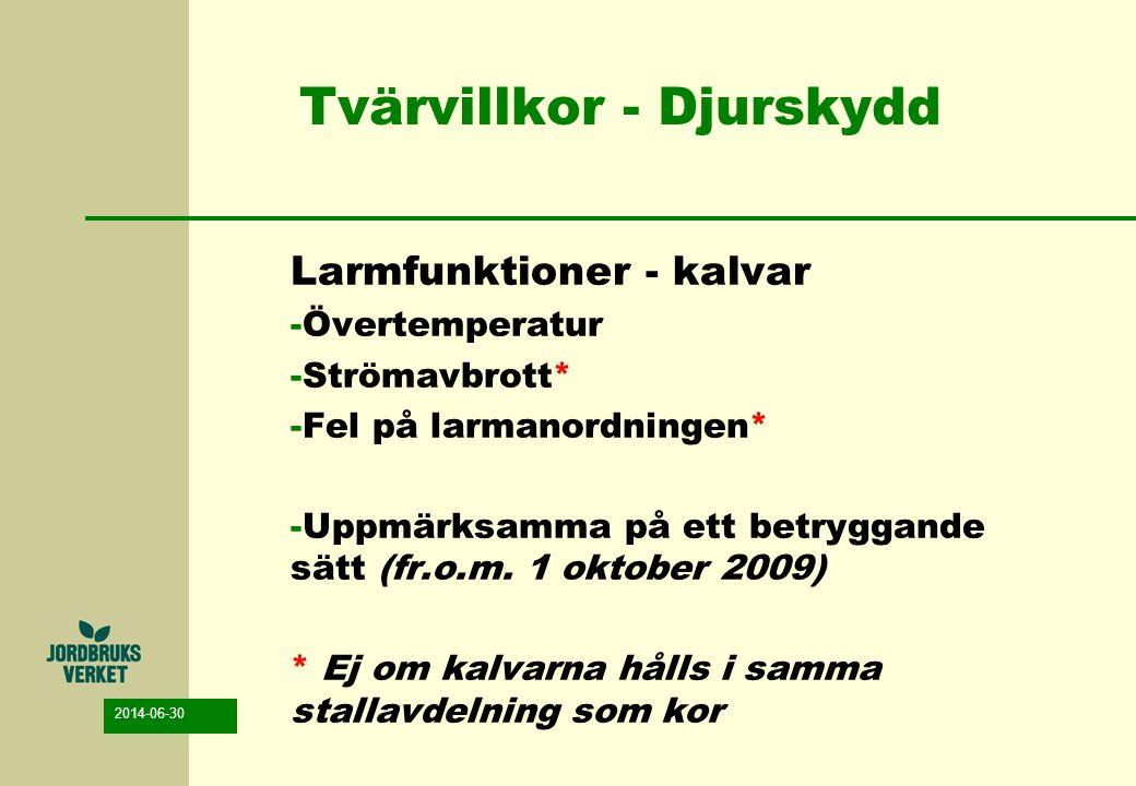 2014-06-30 Tvärvillkor - Djurskydd Larmfunktioner - kalvar -Övertemperatur -Strömavbrott* -Fel på larmanordningen* -Uppmärksamma på ett betryggande sä