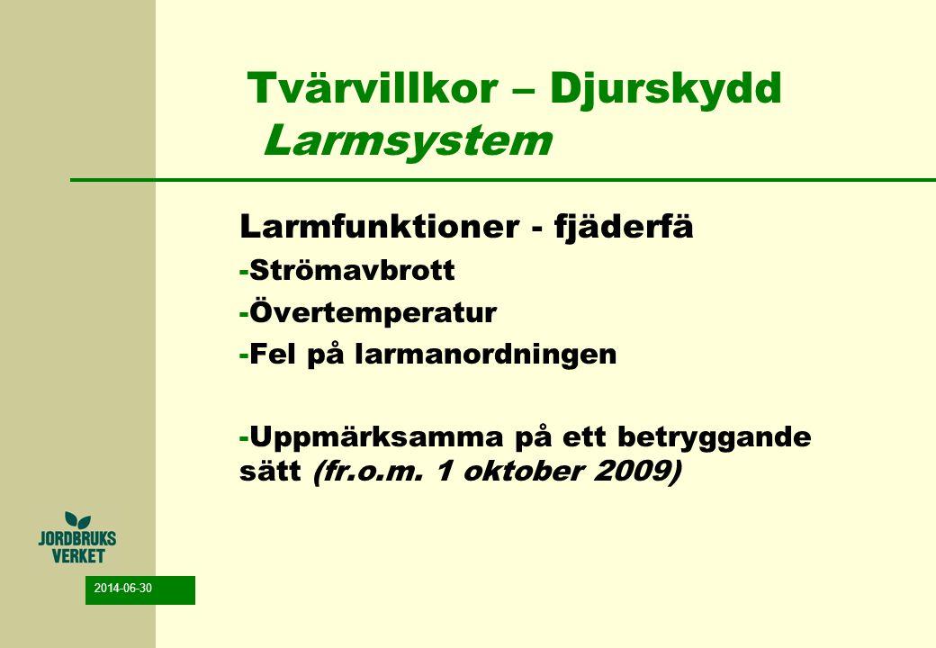 2014-06-30 Tvärvillkor – Djurskydd Larmsystem Larmfunktioner - fjäderfä -Strömavbrott -Övertemperatur -Fel på larmanordningen -Uppmärksamma på ett bet