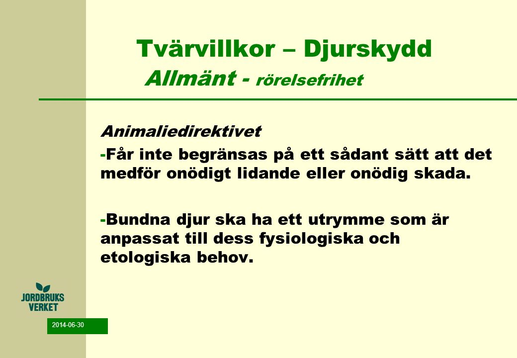 2014-06-30 Tvärvillkor – Djurskydd Allmänt - rörelsefrihet Animaliedirektivet -Får inte begränsas på ett sådant sätt att det medför onödigt lidande el