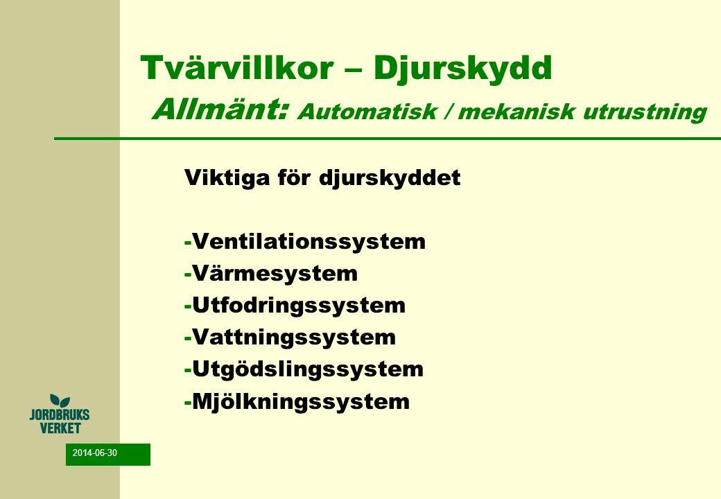 2014-06-30 Tvärvillkor – Djurskydd Allmänt: Automatisk / mekanisk utrustning Viktiga för djurskyddet -Ventilationssystem -Värmesystem -Utfodringssyste