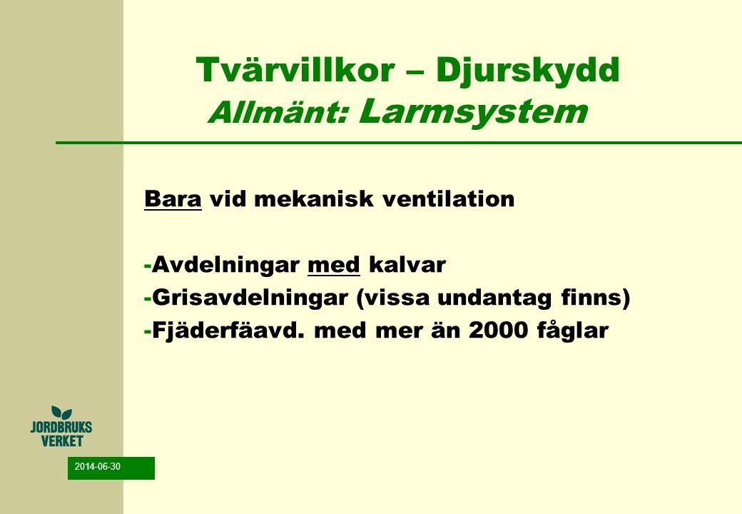 2014-06-30 Tvärvillkor – Djurskydd Allmänt: Larmsystem Bara vid mekanisk ventilation -Avdelningar med kalvar -Grisavdelningar (vissa undantag finns) -