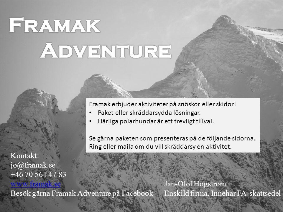 Jan-Olof Högström Enskild firma. Innehar FA-skattsedel Kontakt: jo@framak.se +46 70 561 47 83 www.framak.se Besök gärna Framak Adventure på Facebook F