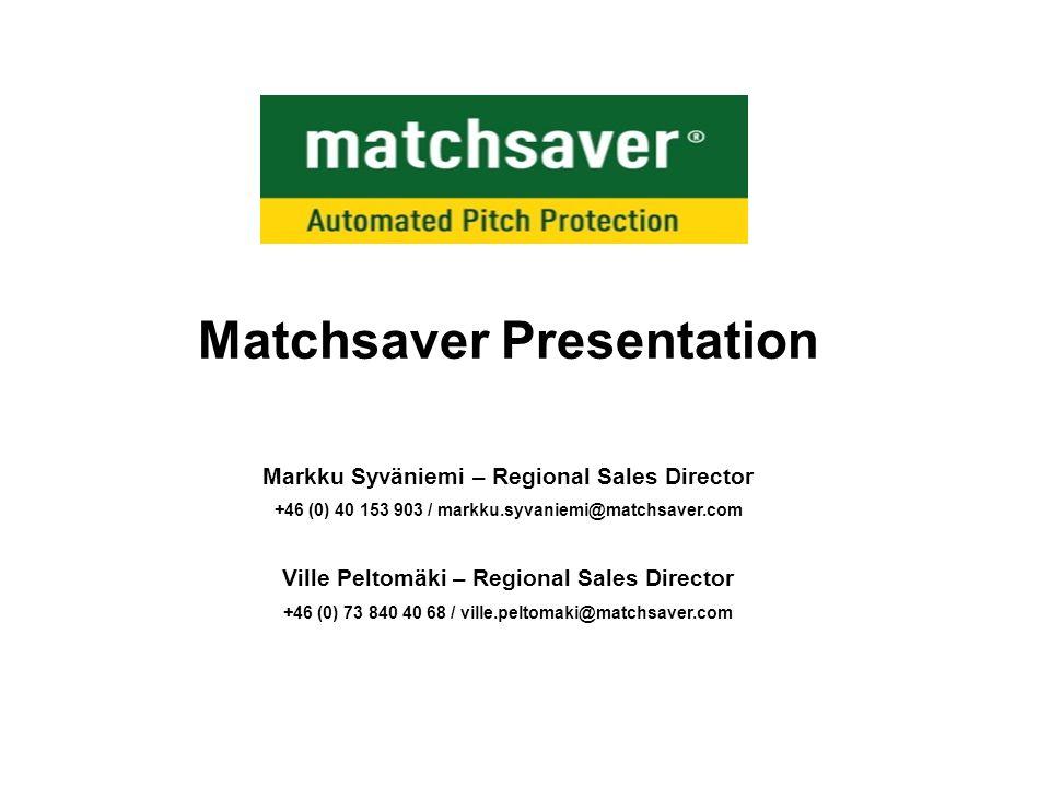 Matchsaver Presentation Markku Syväniemi – Regional Sales Director +46 (0) 40 153 903 / markku.syvaniemi@matchsaver.com Ville Peltomäki – Regional Sal