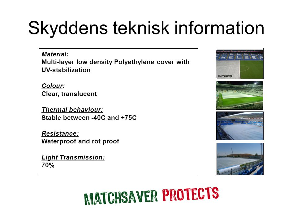 Skyddens teknisk information Material: Multi-layer low density Polyethylene cover with UV-stabilization Colour: Clear, translucent Thermal behaviour: