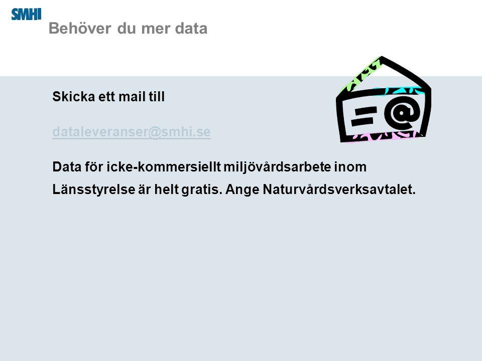 Behöver du mer data Skicka ett mail till dataleveranser@smhi.se Data för icke-kommersiellt miljövårdsarbete inom Länsstyrelse är helt gratis. Ange Nat