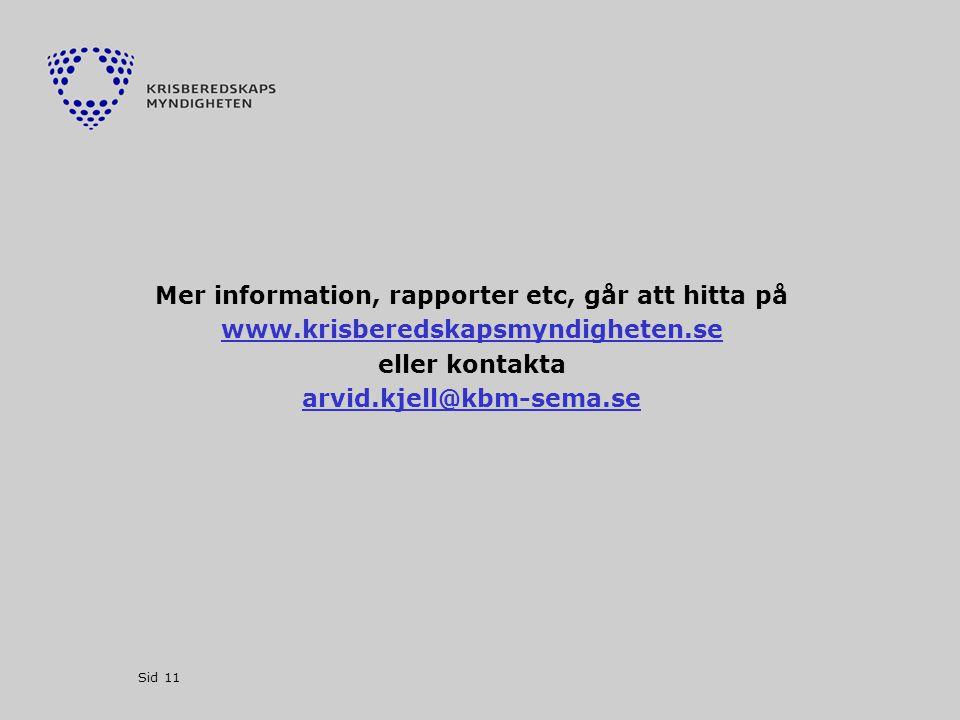 Sid 11 Mer information, rapporter etc, går att hitta på www.krisberedskapsmyndigheten.se eller kontakta arvid.kjell@kbm-sema.se
