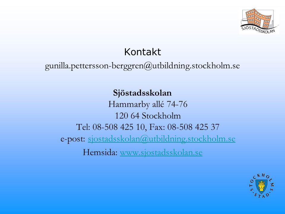 Kontakt gunilla.pettersson-berggren@utbildning.stockholm.se Sjöstadsskolan Hammarby allé 74-76 120 64 Stockholm Tel: 08-508 425 10, Fax: 08-508 425 37 e-post: sjostadsskolan@utbildning.stockholm.sesjostadsskolan@utbildning.stockholm.se Hemsida: www.sjostadsskolan.sewww.sjostadsskolan.se