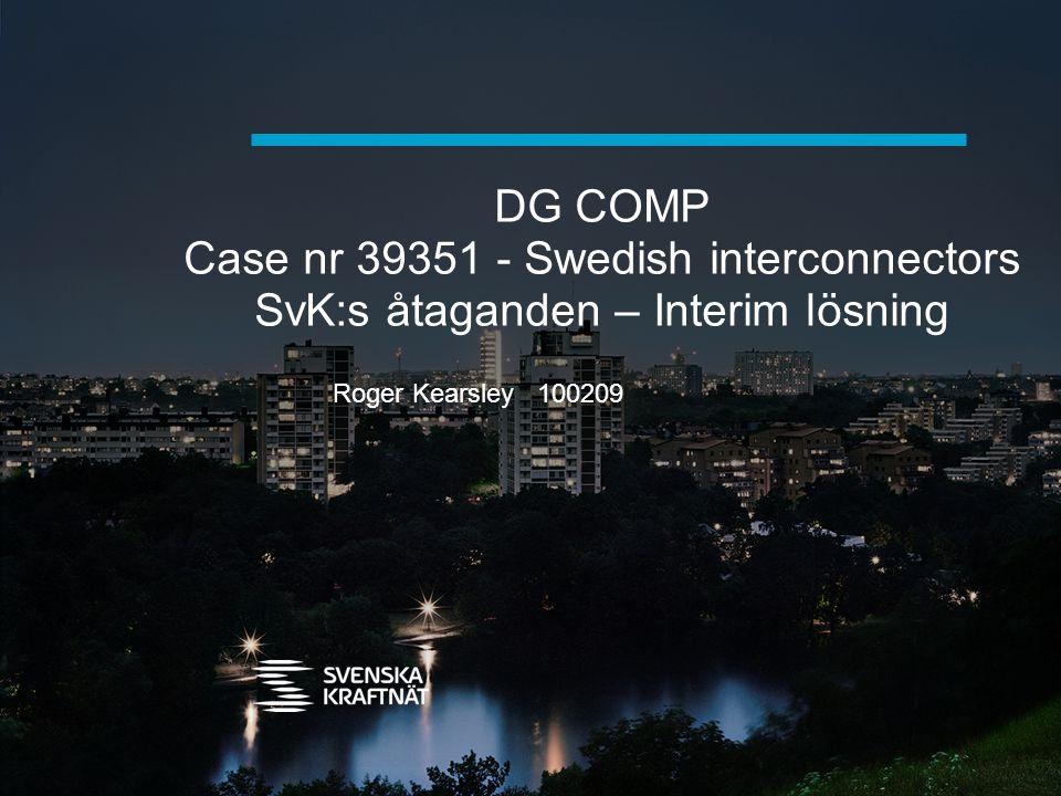 DG COMP Fall 39351 Dansk Energi – klagan till EU (DG COMP) (juli 2006): > SvKs flaskhalshantering strider mot EU regler > SvK begränser Öresund för snitt 4 eller snitt 2 etc > SvK missbrukar sin dominanta ställning > SvK diskriminerar utländska (dvs danska) elkunder DG COMP – Prel Assessment (juni 2009): > Anser att SvK kan ha misbrukat sin dominanta ställning Svenska Kraftnät: > instämmer inte, men > lämnar åtaganden (Commitments) för att få ett snabbt avslut.