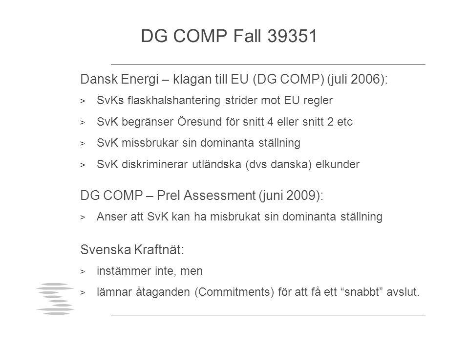 DG COMP Fall 39351 Dansk Energi – klagan till EU (DG COMP) (juli 2006): > SvKs flaskhalshantering strider mot EU regler > SvK begränser Öresund för sn