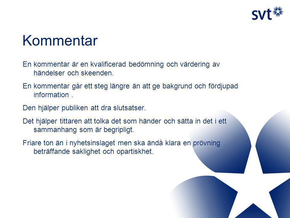 Kommentar En kommentar är en kvalificerad bedömning och värdering av händelser och skeenden.