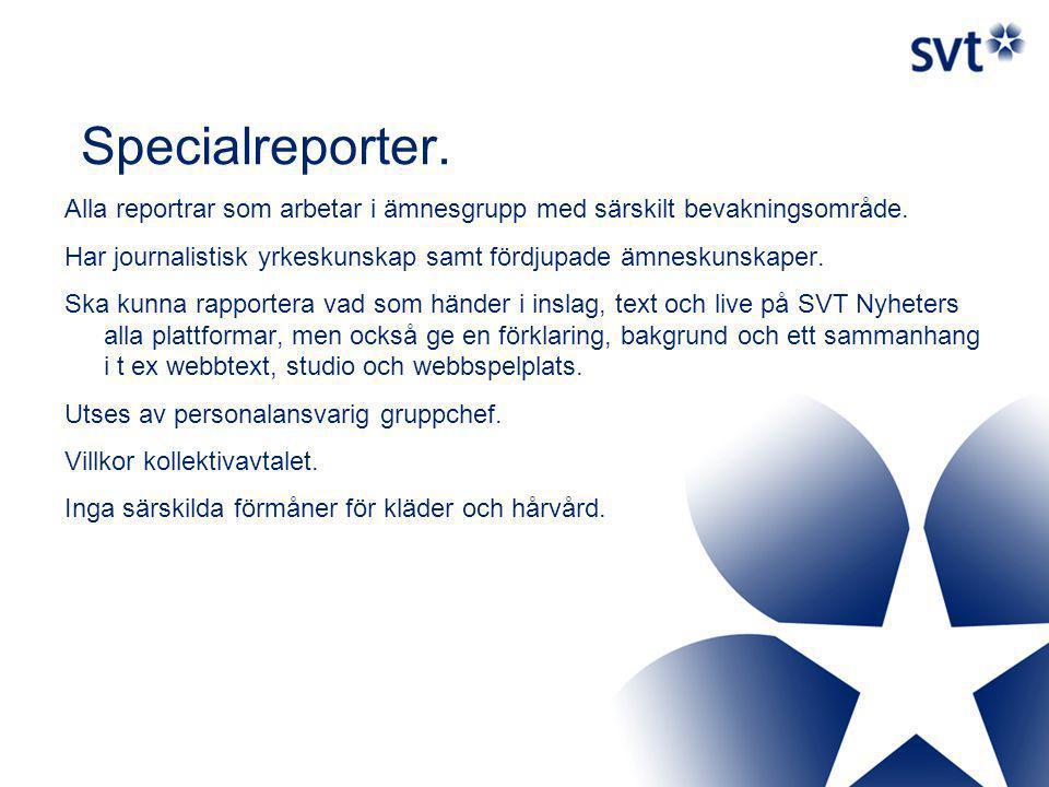 Specialreporter. Alla reportrar som arbetar i ämnesgrupp med särskilt bevakningsområde.