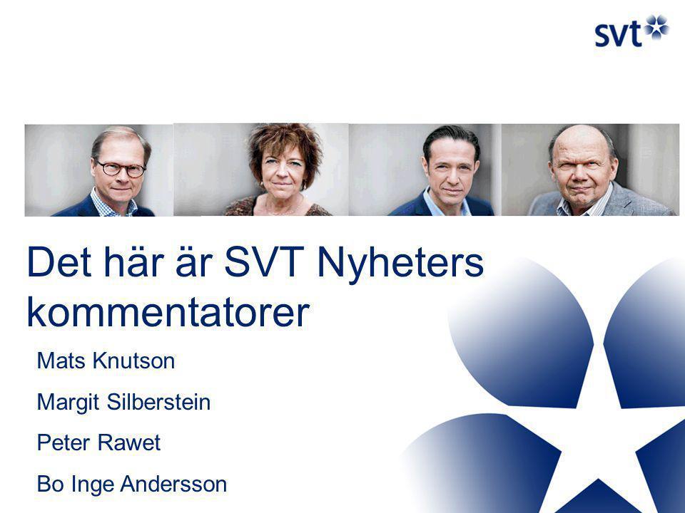 Det här är SVT Nyheters kommentatorer Mats Knutson Margit Silberstein Peter Rawet Bo Inge Andersson