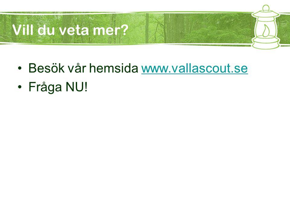 Vill du veta mer? •Besök vår hemsida www.vallascout.sewww.vallascout.se •Fråga NU!