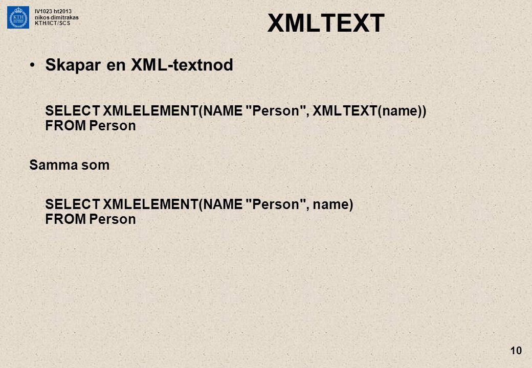 IV1023 ht2013 nikos dimitrakas KTH/ICT/SCS 10 XMLTEXT •Skapar en XML-textnod SELECT XMLELEMENT(NAME