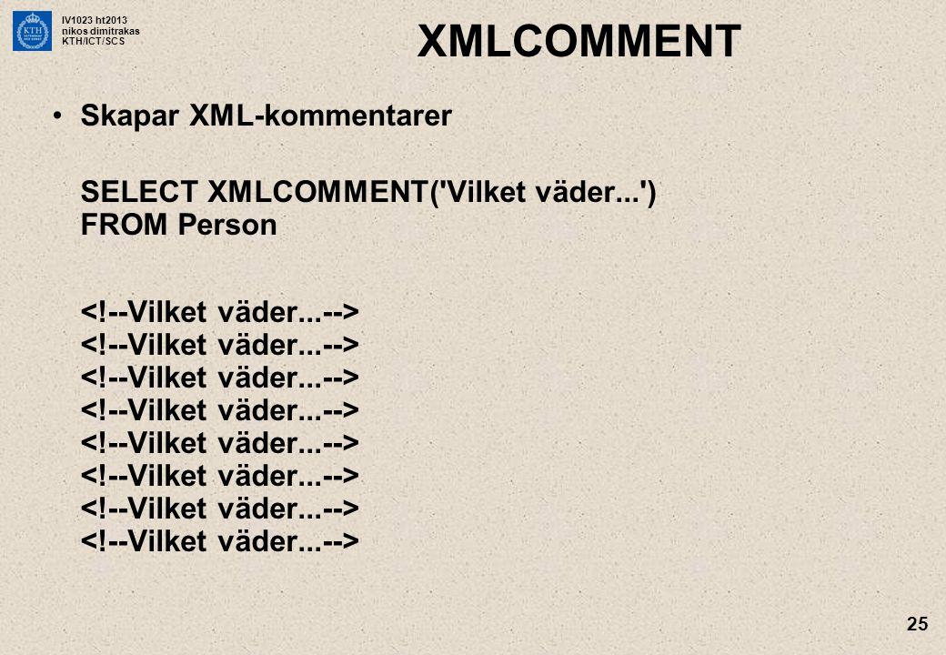 IV1023 ht2013 nikos dimitrakas KTH/ICT/SCS 25 XMLCOMMENT •Skapar XML-kommentarer SELECT XMLCOMMENT( Vilket väder... ) FROM Person