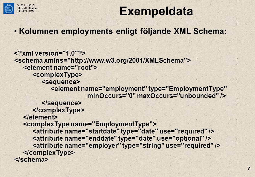 IV1023 ht2013 nikos dimitrakas KTH/ICT/SCS 28 XMLPI •Skapar XML processing instructions SELECT XMLPI(NAME hej , till= alla glada ) FROM Person