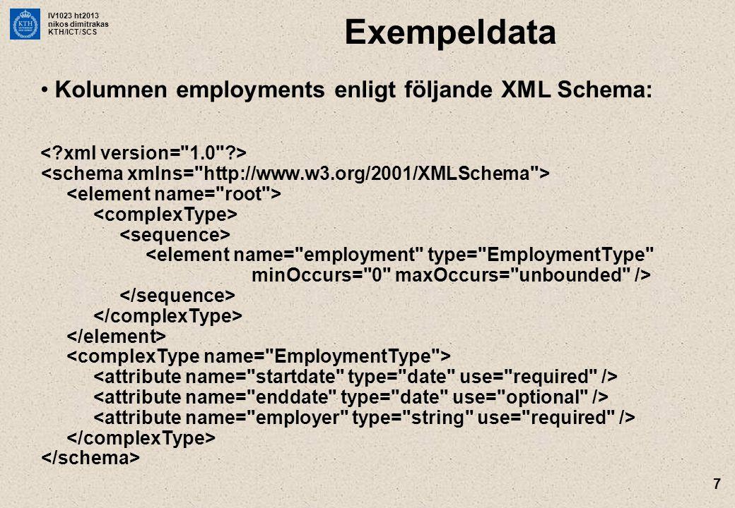 IV1023 ht2013 nikos dimitrakas KTH/ICT/SCS 7 Exempeldata •Kolumnen employments enligt följande XML Schema: