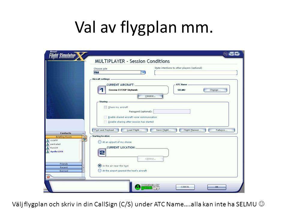 Val av flygplan mm. Välj flygplan och skriv in din CallSign (C/S) under ATC Name….alla kan inte ha SELMU 