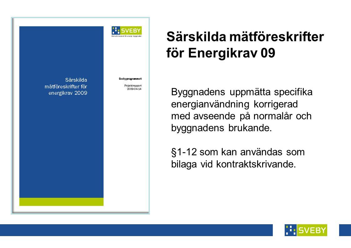 Särskilda mätföreskrifter för Energikrav 09 Byggnadens uppmätta specifika energianvändning korrigerad med avseende på normalår och byggnadens brukande.