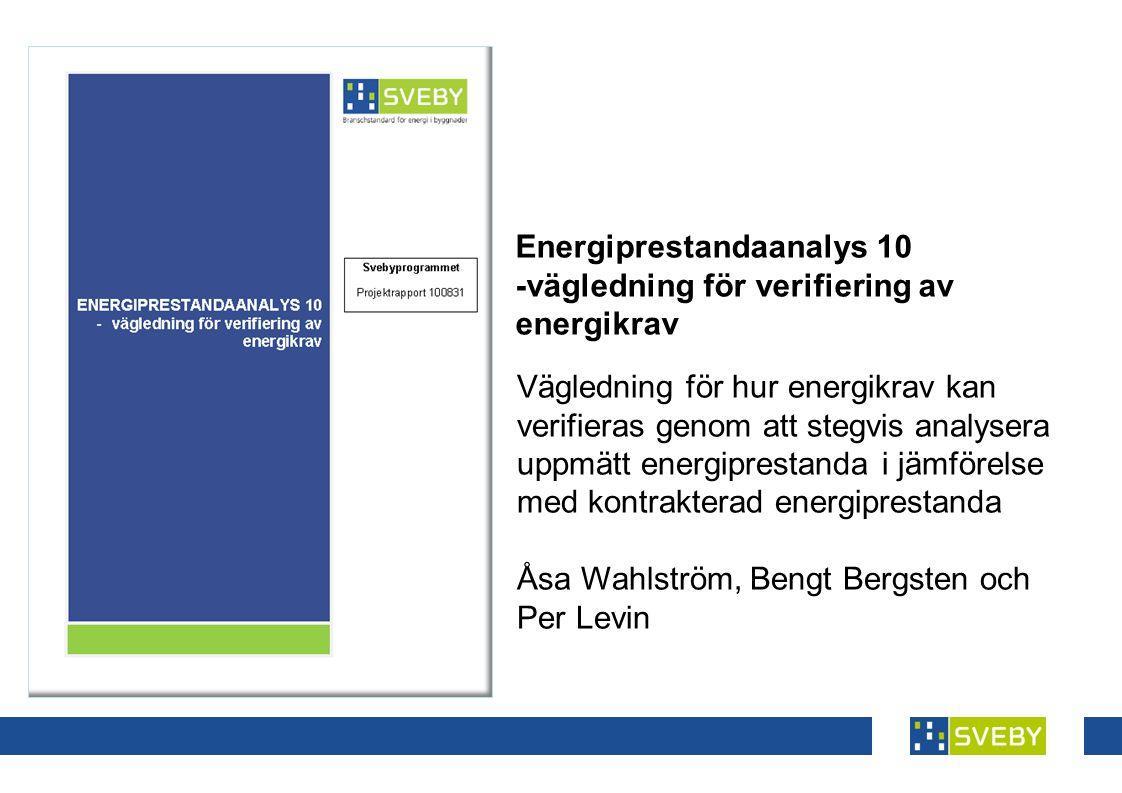 Energiprestandaanalys 10 -vägledning för verifiering av energikrav Vägledning för hur energikrav kan verifieras genom att stegvis analysera uppmätt energiprestanda i jämförelse med kontrakterad energiprestanda Åsa Wahlström, Bengt Bergsten och Per Levin