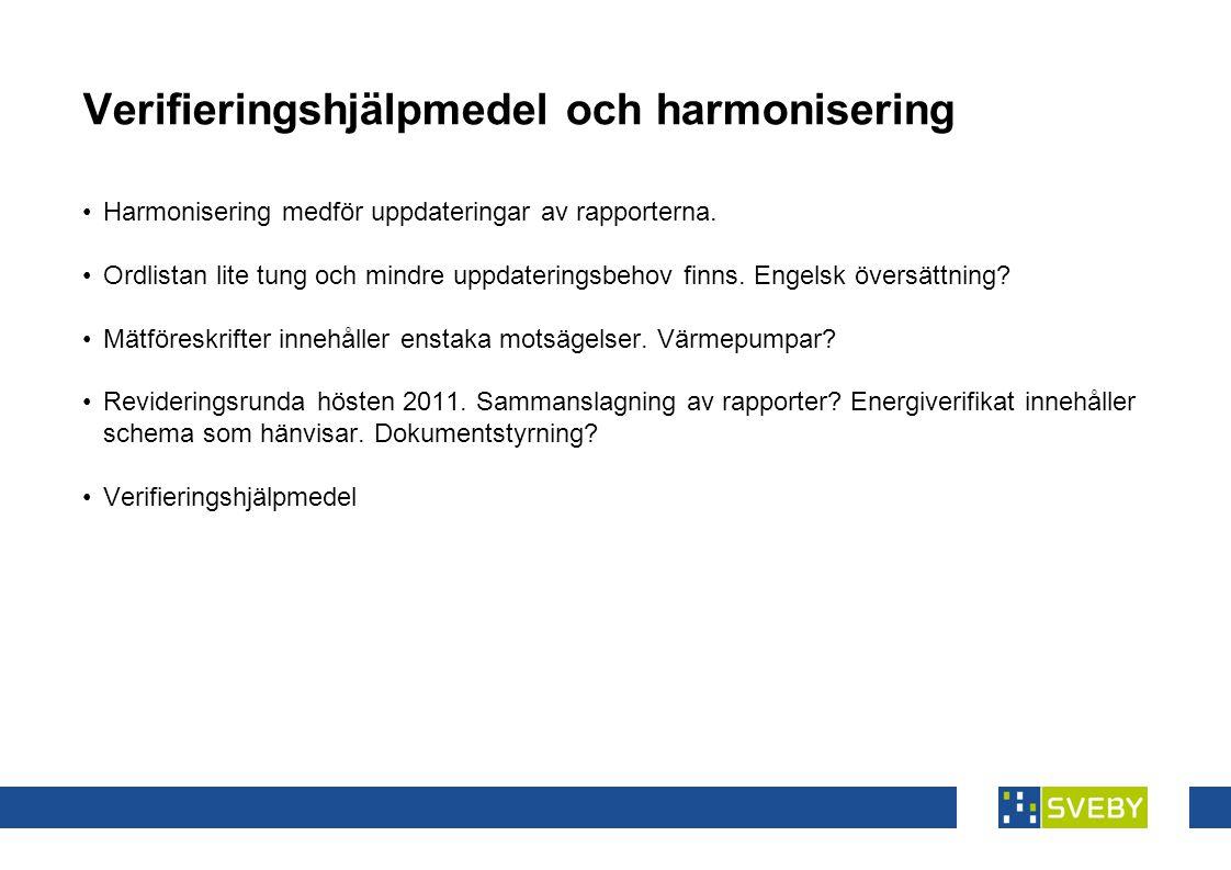 Verifieringshjälpmedel och harmonisering •Harmonisering medför uppdateringar av rapporterna.