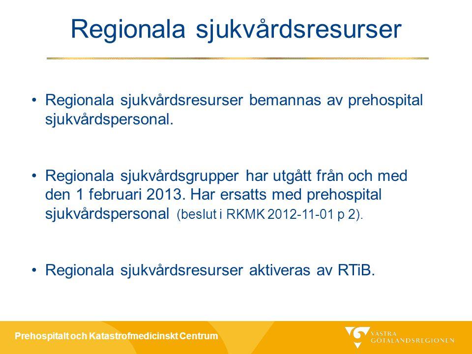 Prehospitalt och Katastrofmedicinskt Centrum Regionala sjukvårdsresurser •Regionala sjukvårdsresurser bemannas av prehospital sjukvårdspersonal.