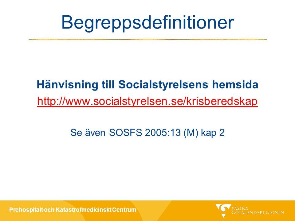 Prehospitalt och Katastrofmedicinskt Centrum Begreppsdefinitioner Hänvisning till Socialstyrelsens hemsida http://www.socialstyrelsen.se/krisberedskap Se även SOSFS 2005:13 (M) kap 2