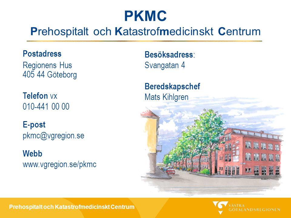 Prehospitalt och Katastrofmedicinskt Centrum Intranätet http://intra.vgregion.se/sv/Insidan/amnesomrad en/Krisberedskap-och-sakerhet/PKMC/ Internet www.vgregion.se/pkmc